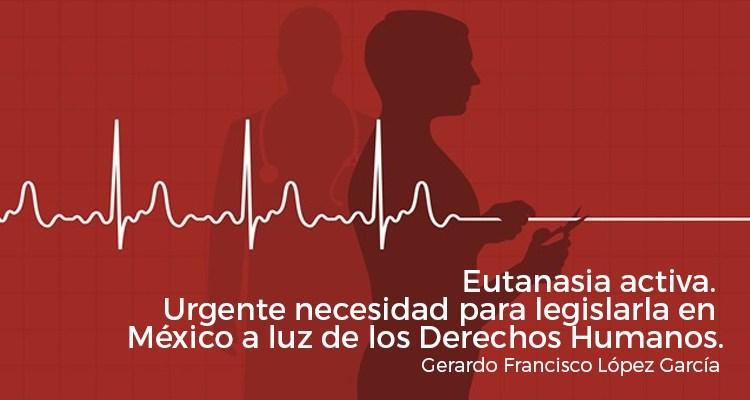 Eutanasia activa. Urgente necesidad para legislarla en México a luz de los Derechos Humanos