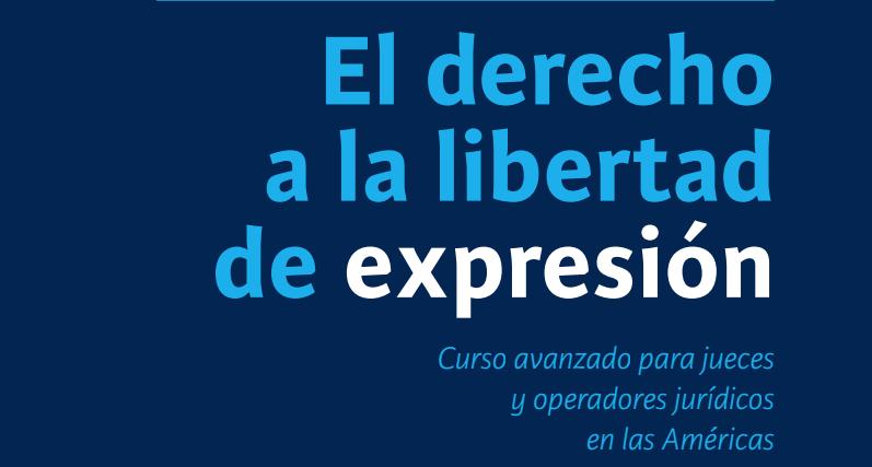 El derecho a la libertad de expresión: curso avanzado para jueces y operadores jurídicos en las Américas