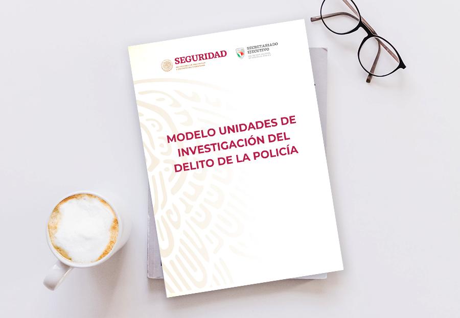 Nuevo Modelo Unidades de Investigación del Delito de la Policía (México) (2020)