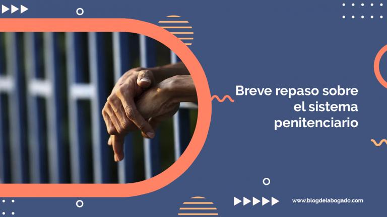 Breve repaso sobre el sistema penitenciario